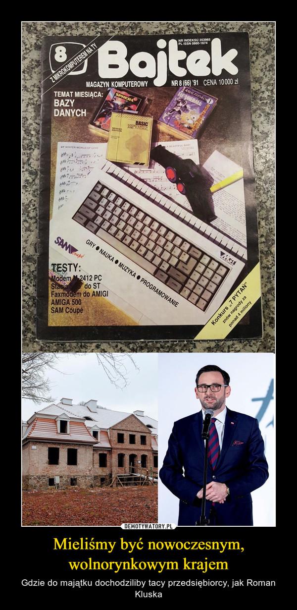 Mieliśmy być nowoczesnym, wolnorynkowym krajem – Gdzie do majątku dochodziliby tacy przedsiębiorcy, jak Roman Kluska