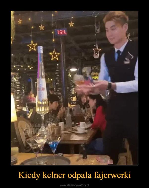 Kiedy kelner odpala fajerwerki –