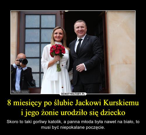 8 miesięcy po ślubie Jackowi Kurskiemu i jego żonie urodziło się dziecko