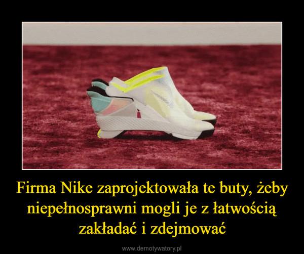 Firma Nike zaprojektowała te buty, żeby niepełnosprawni mogli je z łatwością zakładać i zdejmować –