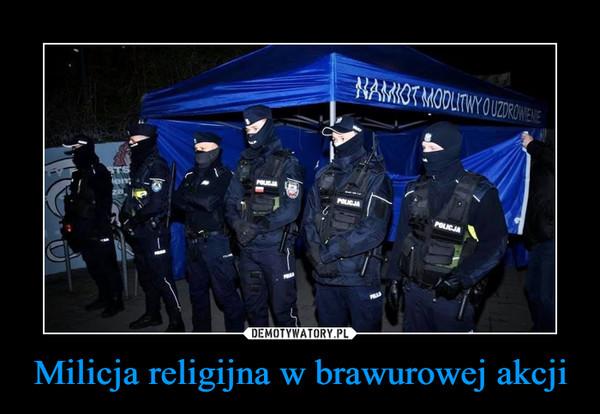 Milicja religijna w brawurowej akcji –