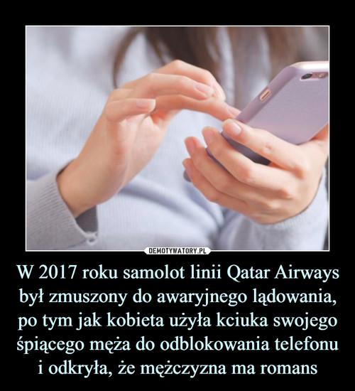 W 2017 roku samolot linii Qatar Airways był zmuszony do awaryjnego lądowania, po tym jak kobieta użyła kciuka swojego śpiącego męża do odblokowania telefonu i odkryła, że mężczyzna ma romans