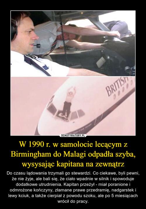 W 1990 r. w samolocie lecącym z Birmingham do Malagi odpadła szyba, wysysając kapitana na zewnątrz