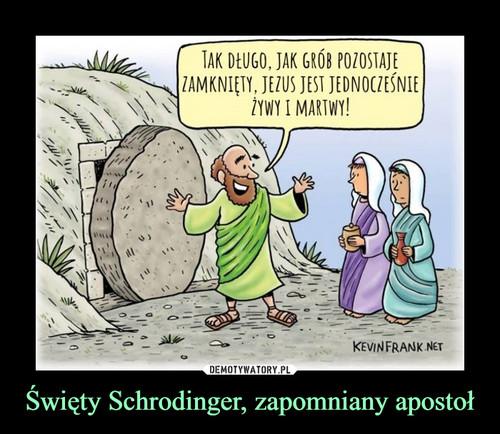 Święty Schrodinger, zapomniany apostoł
