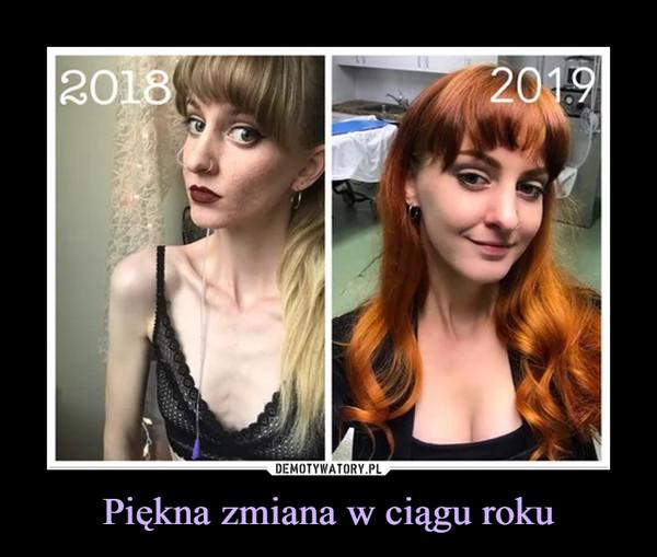 Piękna zmiana w ciągu roku –