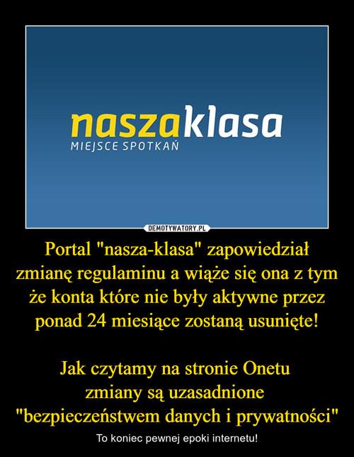 """Portal """"nasza-klasa"""" zapowiedział zmianę regulaminu a wiąże się ona z tym że konta które nie były aktywne przez ponad 24 miesiące zostaną usunięte!  Jak czytamy na stronie Onetu  zmiany są uzasadnione  """"bezpieczeństwem danych i prywatności"""""""