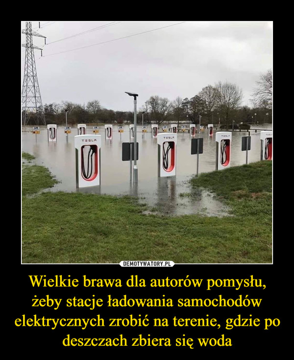 Wielkie brawa dla autorów pomysłu, żeby stacje ładowania samochodów elektrycznych zrobić na terenie, gdzie po deszczach zbiera się woda –