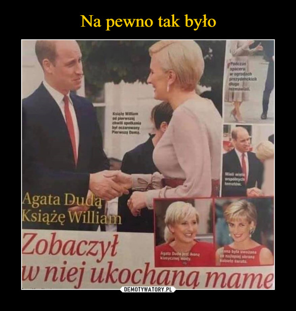 –  Agata DudaKsiążę WilliamZobaczyłw niej ukochaną mamę
