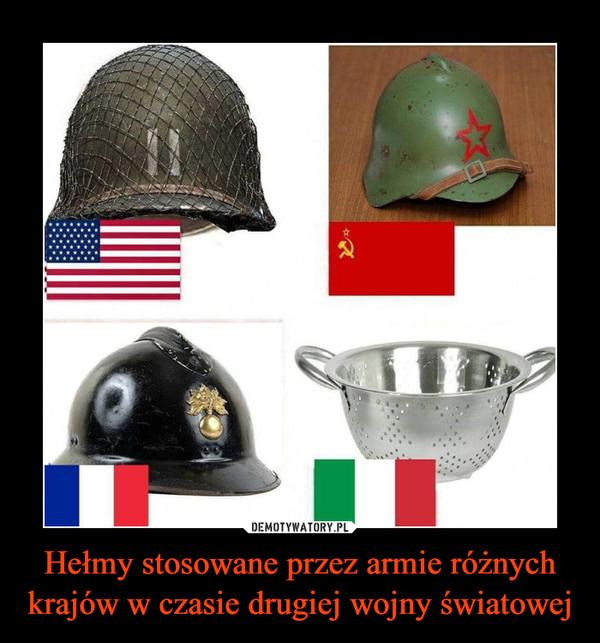 Hełmy stosowane przez armie różnych krajów w czasie drugiej wojny światowej –