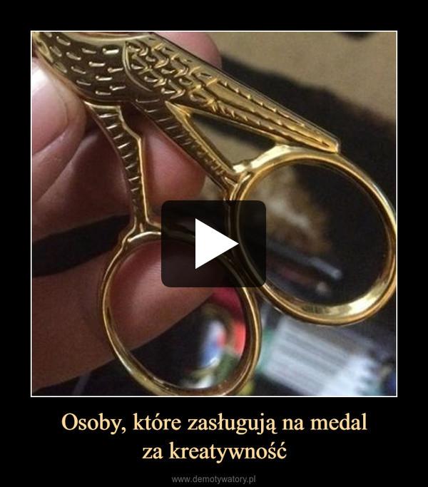 Osoby, które zasługują na medalza kreatywność –