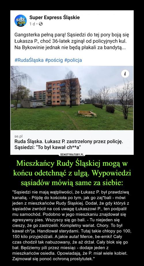 Mieszkańcy Rudy Śląskiej mogą w końcu odetchnąć z ulgą. Wypowiedzi sąsiadów mówią same za siebie: