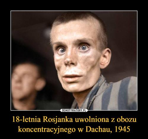 18-letnia Rosjanka uwolniona z obozu koncentracyjnego w Dachau, 1945