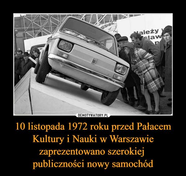 10 listopada 1972 roku przed Pałacem Kultury i Nauki w Warszawie zaprezentowano szerokiej publiczności nowy samochód –