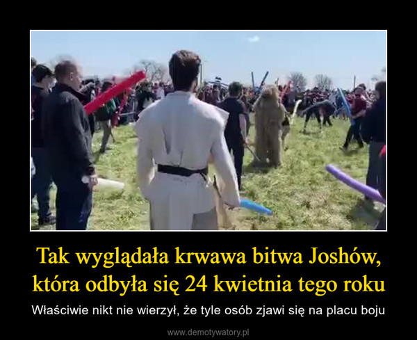 Tak wyglądała krwawa bitwa Joshów, która odbyła się 24 kwietnia tego roku – Właściwie nikt nie wierzył, że tyle osób zjawi się na placu boju