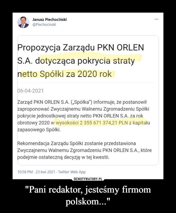 """""""Pani redaktor, jesteśmy firmom polskom..."""" –"""