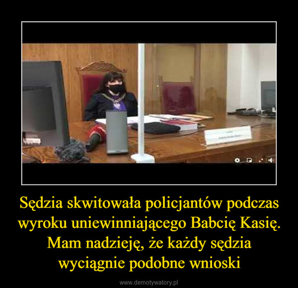 Sędzia skwitowała policjantów podczas wyroku uniewinniającego Babcię Kasię. Mam nadzieję, że każdy sędzia wyciągnie podobne wnioski –