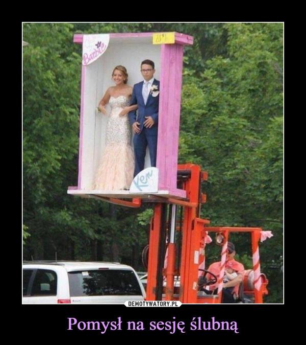 Pomysł na sesję ślubną –