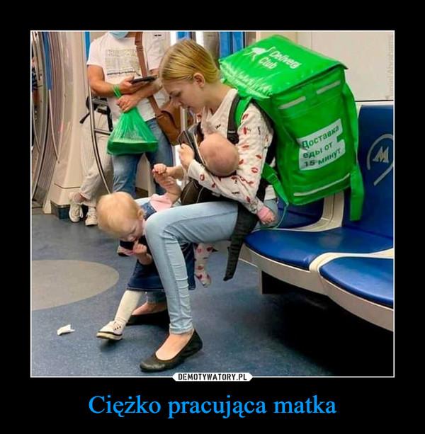 Ciężko pracująca matka –