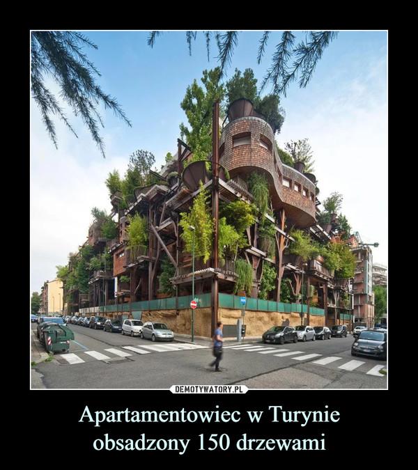 Apartamentowiec w Turynieobsadzony 150 drzewami –