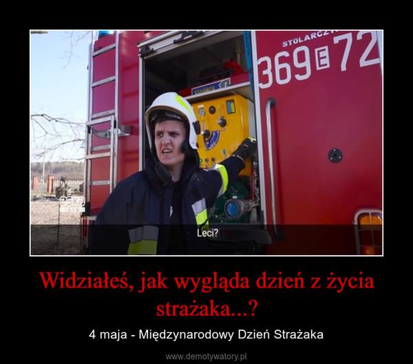 Widziałeś, jak wygląda dzień z życia strażaka...? – 4 maja - Międzynarodowy Dzień Strażaka