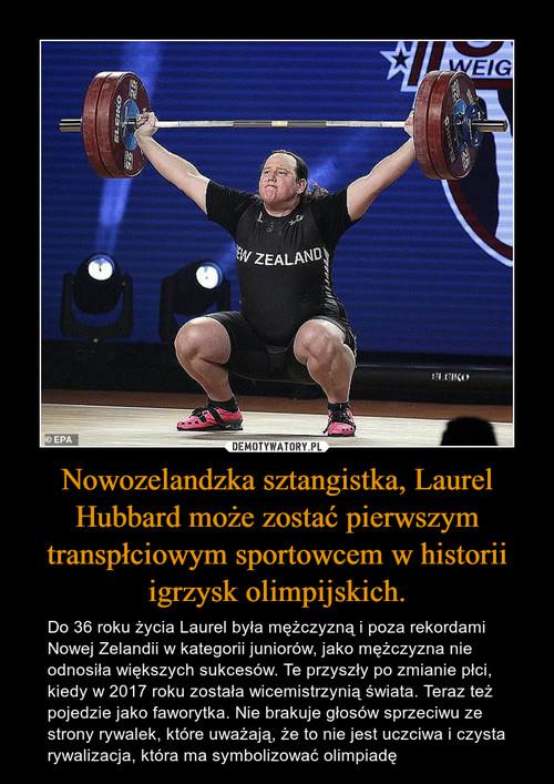 Nowozelandzka sztangistka, Laurel Hubbard może zostać pierwszym transpłciowym sportowcem w historii igrzysk olimpijskich.