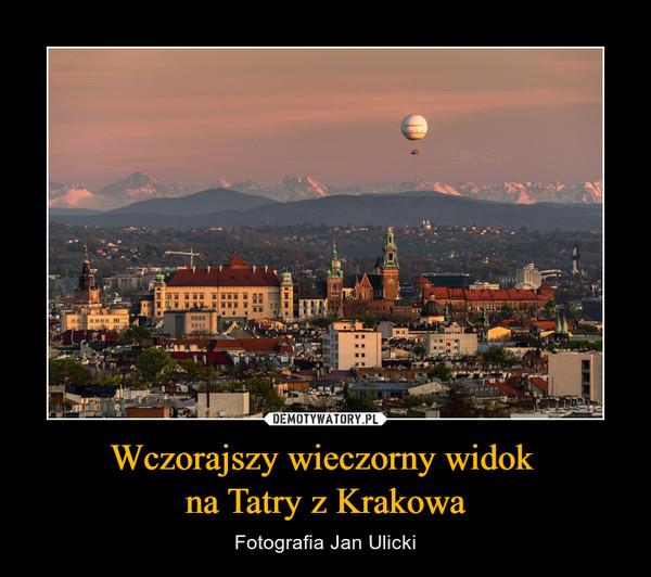 Wczorajszy wieczorny widok na Tatry z Krakowa – Fotografia Jan Ulicki