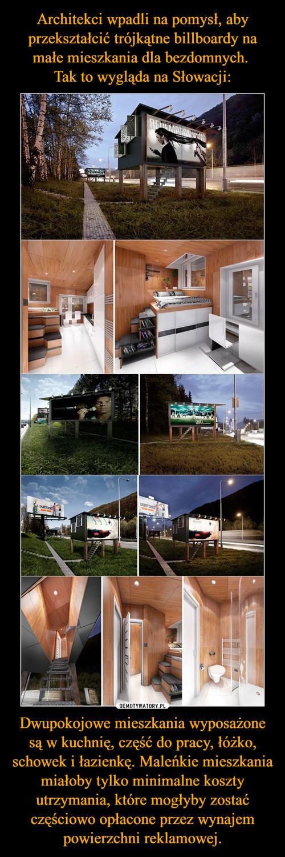 Architekci wpadli na pomysł, aby przekształcić trójkątne billboardy na małe mieszkania dla bezdomnych.  Tak to wygląda na Słowacji: Dwupokojowe mieszkania wyposażone są w kuchnię, część do pracy, łóżko, schowek i łazienkę. Maleńkie mieszkania miałoby tylko minimalne koszty utrzymania, które mogłyby zostać częściowo opłacone przez wynajem powierzchni reklamowej.