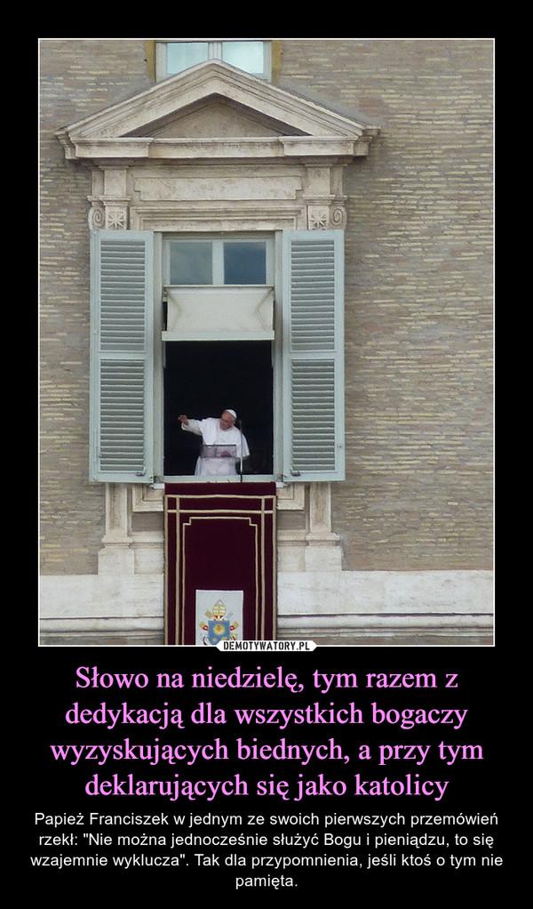 Słowo na niedzielę, tym razem z dedykacją dla wszystkich bogaczy wyzyskujących biednych, a przy tym deklarujących się jako katolicy