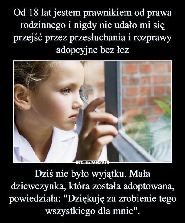 """Dziś nie było wyjątku. Mała dziewczynka, która została adoptowana, powiedziała: """"Dziękuję za zrobienie tego wszystkiego dla mnie"""". –"""