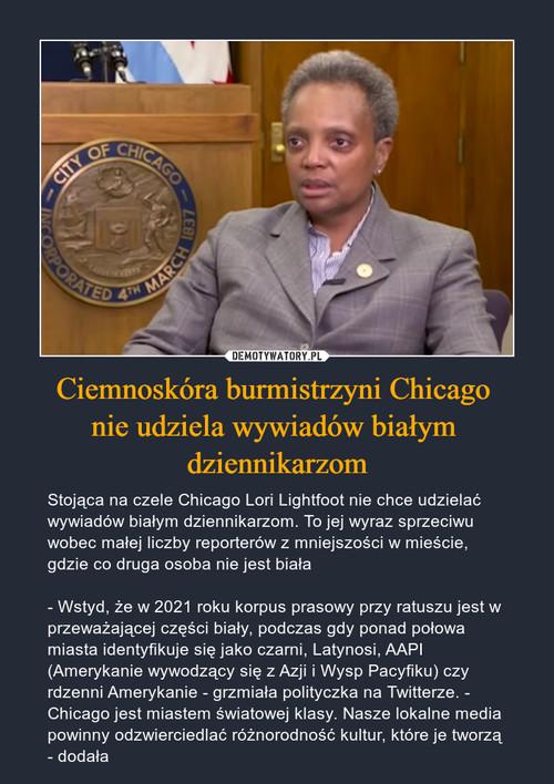 Ciemnoskóra burmistrzyni Chicago  nie udziela wywiadów białym  dziennikarzom