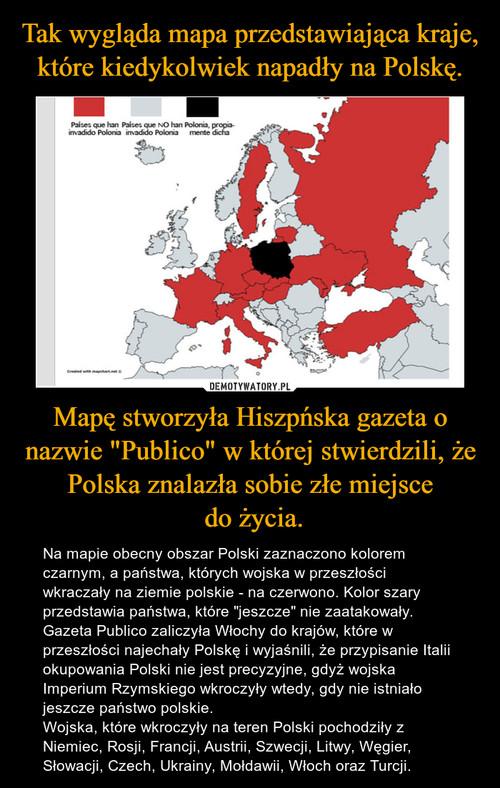 """Tak wygląda mapa przedstawiająca kraje, które kiedykolwiek napadły na Polskę. Mapę stworzyła Hiszpńska gazeta o nazwie """"Publico"""" w której stwierdzili, że Polska znalazła sobie złe miejsce  do życia."""