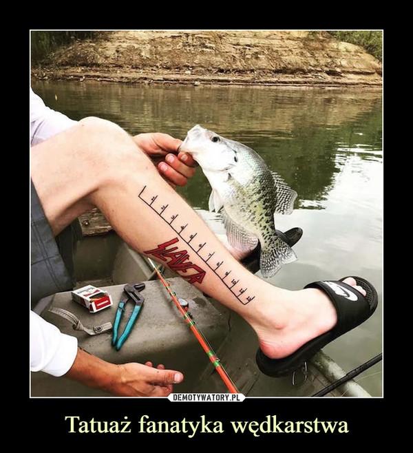 Tatuaż fanatyka wędkarstwa –