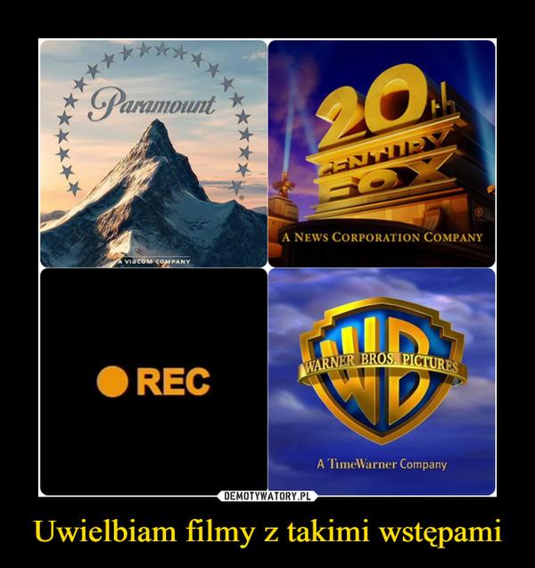 Uwielbiam filmy z takimi wstępami –