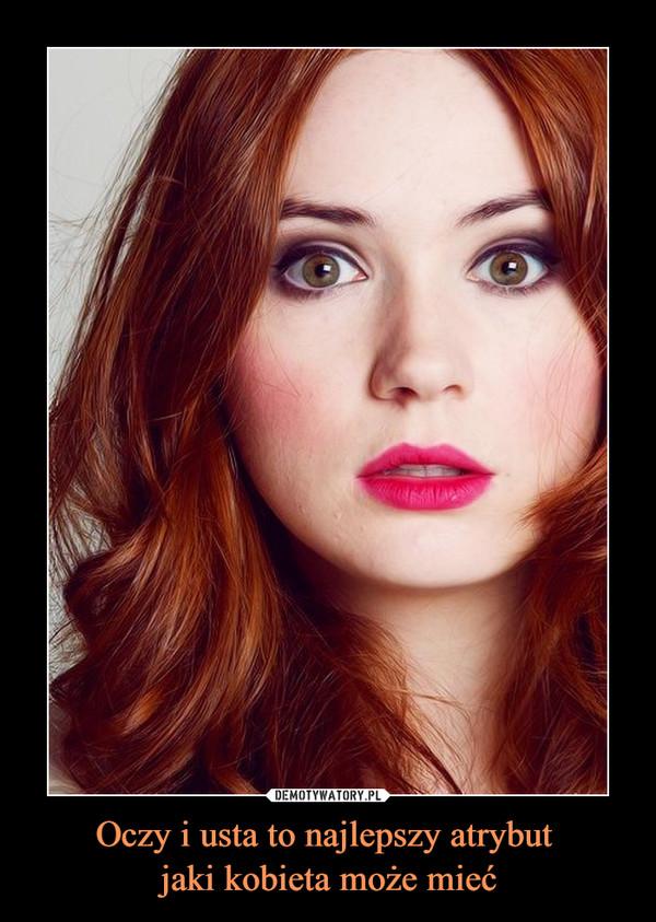 Oczy i usta to najlepszy atrybut jaki kobieta może mieć –