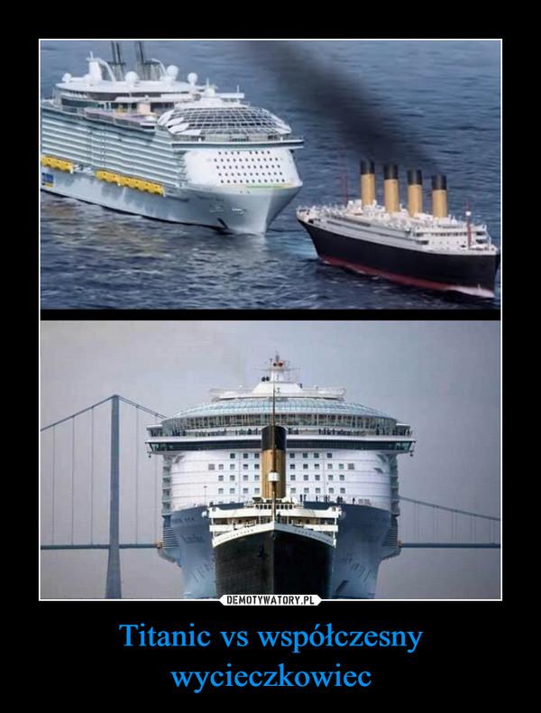 Titanic vs współczesny wycieczkowiec –