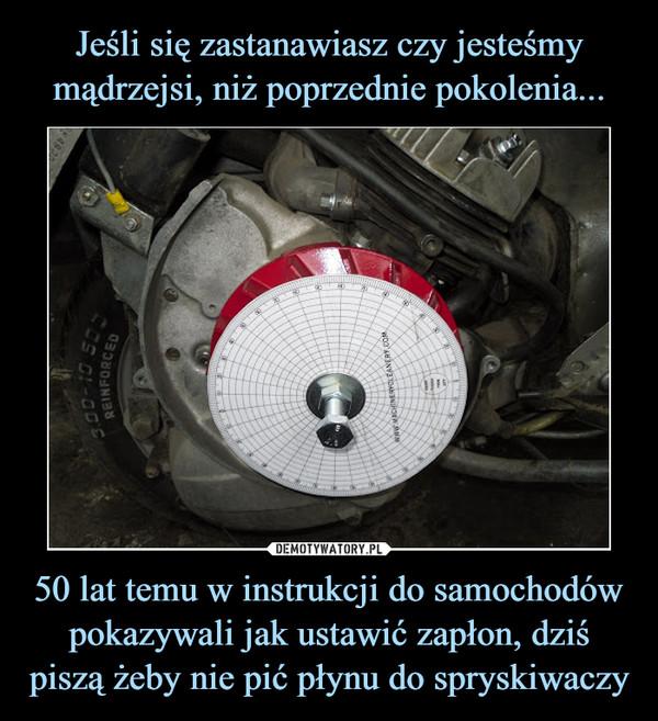 50 lat temu w instrukcji do samochodów pokazywali jak ustawić zapłon, dziś piszą żeby nie pić płynu do spryskiwaczy –