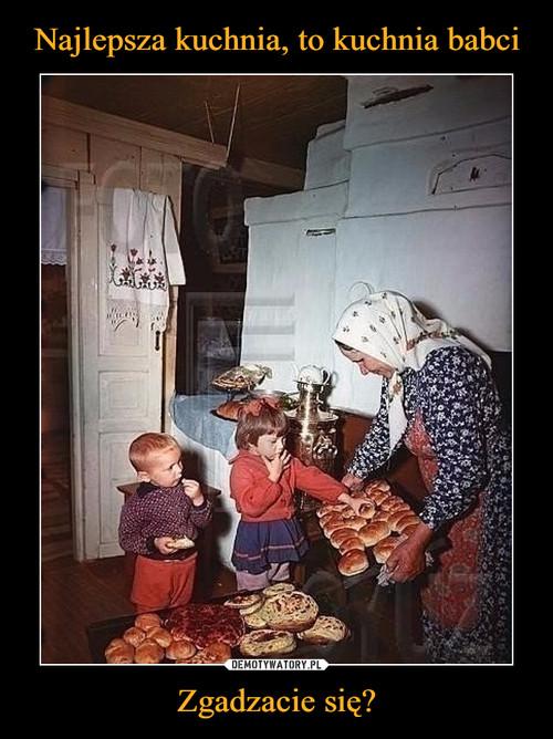 Najlepsza kuchnia, to kuchnia babci Zgadzacie się?