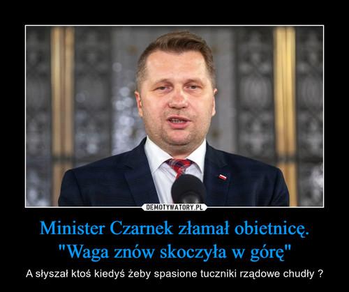 """Minister Czarnek złamał obietnicę. """"Waga znów skoczyła w górę"""""""