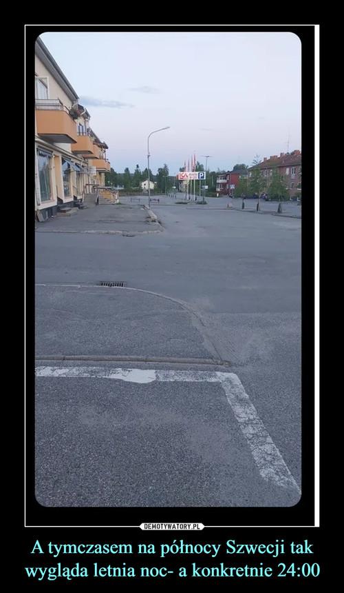 A tymczasem na północy Szwecji tak wygląda letnia noc- a konkretnie 24:00