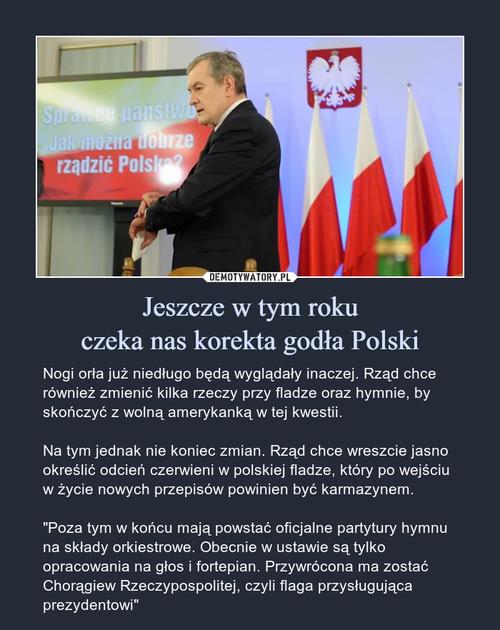 Jeszcze w tym roku czeka nas korekta godła Polski