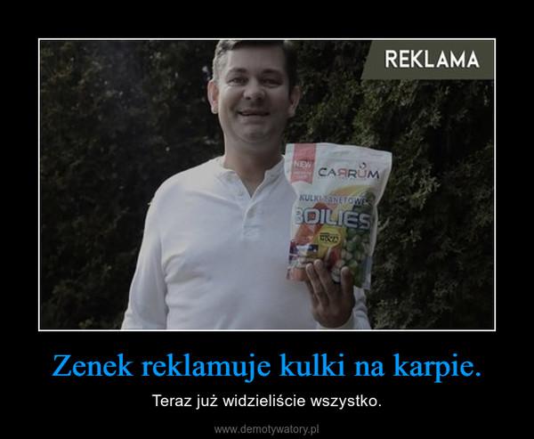 Zenek reklamuje kulki na karpie. – Teraz już widzieliście wszystko.