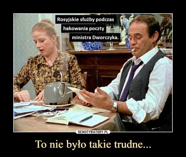 To nie było takie trudne... –  Rosyjskie służby podczashakowania pocztyministra Dworczyka.