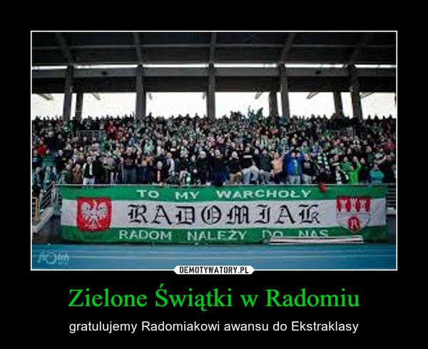 Zielone Świątki w Radomiu – gratulujemy Radomiakowi awansu do Ekstraklasy