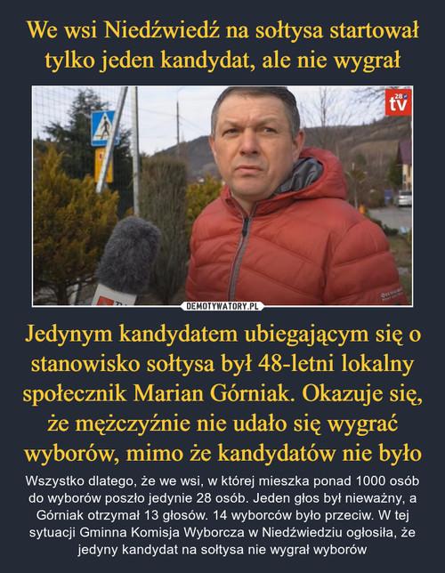 We wsi Niedźwiedź na sołtysa startował tylko jeden kandydat, ale nie wygrał Jedynym kandydatem ubiegającym się o stanowisko sołtysa był 48-letni lokalny społecznik Marian Górniak. Okazuje się, że mężczyźnie nie udało się wygrać wyborów, mimo że kandydatów nie było