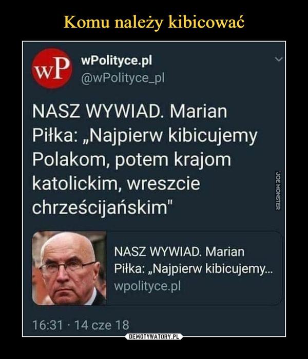 """–  wPolityce.pl@wPolityce_plNASZ WYWIAD. MarianPiłka: """"Najpierw kibicujemyPolakom, potem krajomkatolickim, wreszciechrześcijańskim"""""""