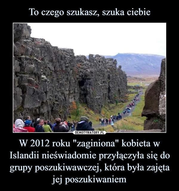 """W 2012 roku """"zaginiona"""" kobieta w Islandii nieświadomie przyłączyła się do grupy poszukiwawczej, która była zajęta jej poszukiwaniem –"""