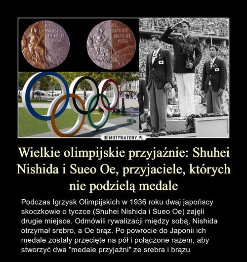 Wielkie olimpijskie przyjaźnie: Shuhei Nishida i Sueo Oe, przyjaciele, których nie podzielą medale