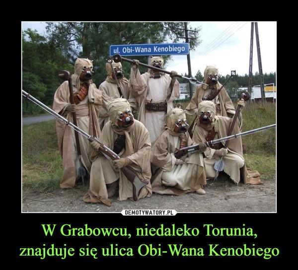 W Grabowcu, niedaleko Torunia, znajduje się ulica Obi-Wana Kenobiego –