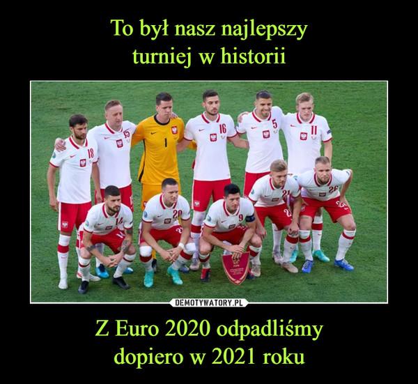 Z Euro 2020 odpadliśmydopiero w 2021 roku –