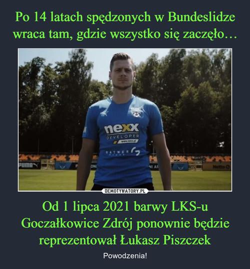 Po 14 latach spędzonych w Bundeslidze wraca tam, gdzie wszystko się zaczęło… Od 1 lipca 2021 barwy LKS-u Goczałkowice Zdrój ponownie będzie reprezentował Łukasz Piszczek